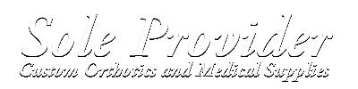 Sole Provider Custom Orthotics and Medical Supplies